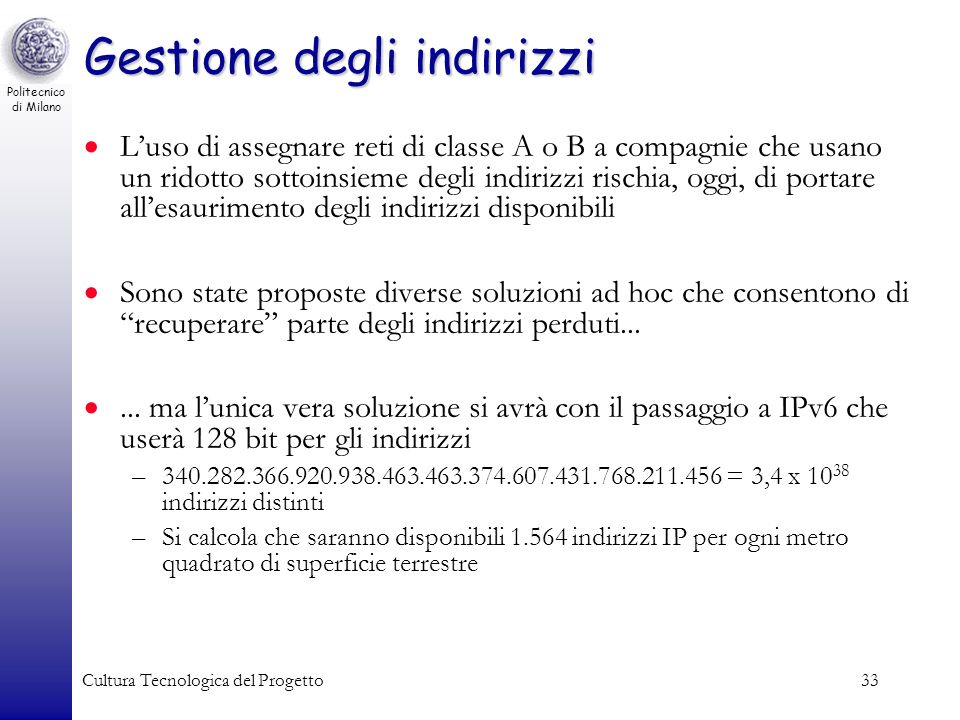 Politecnico di Milano Cultura Tecnologica del Progetto33 Gestione degli indirizzi Luso di assegnare reti di classe A o B a compagnie che usano un rido
