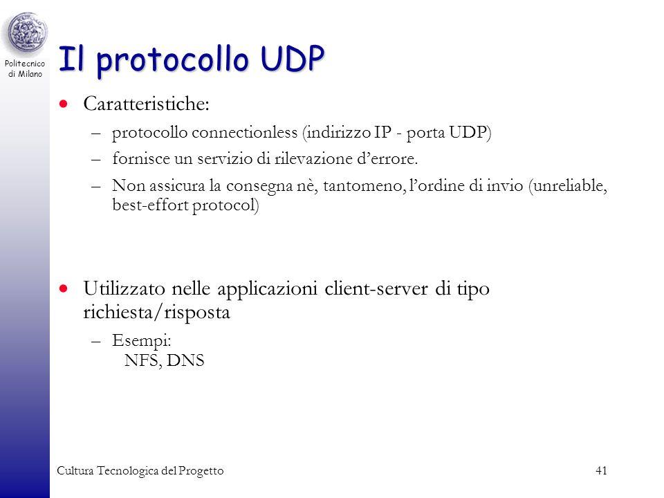 Politecnico di Milano Cultura Tecnologica del Progetto41 Il protocollo UDP Caratteristiche: –protocollo connectionless (indirizzo IP - porta UDP) –for