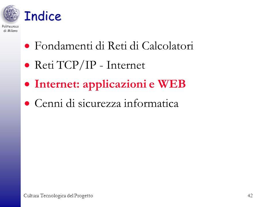 Politecnico di Milano Cultura Tecnologica del Progetto42 Indice Fondamenti di Reti di Calcolatori Reti TCP/IP - Internet Internet: applicazioni e WEB
