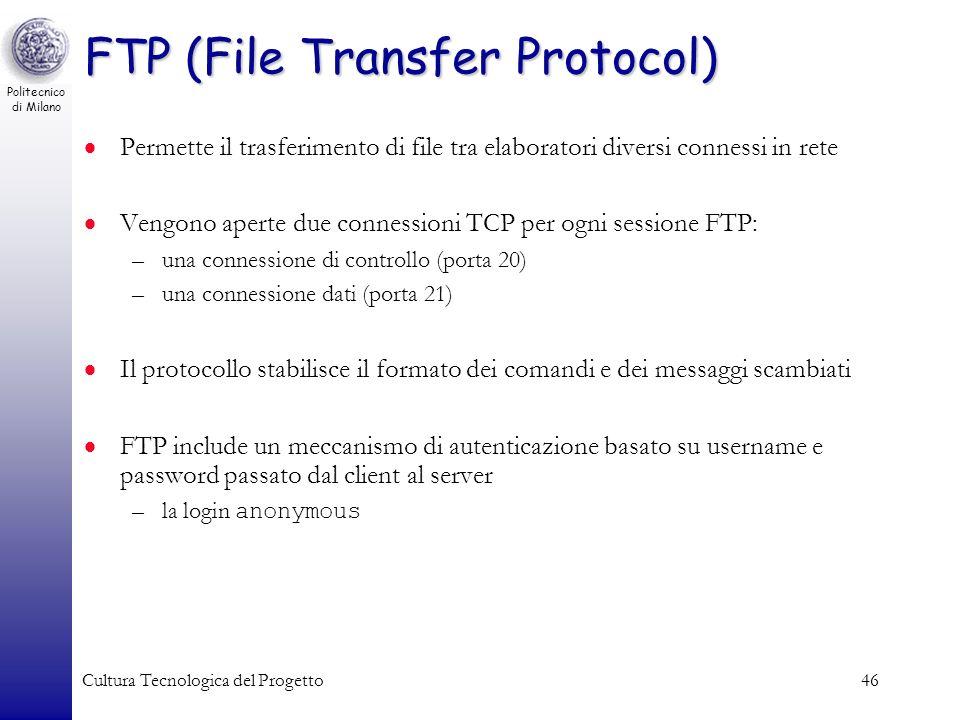 Politecnico di Milano Cultura Tecnologica del Progetto46 FTP (File Transfer Protocol) Permette il trasferimento di file tra elaboratori diversi connes