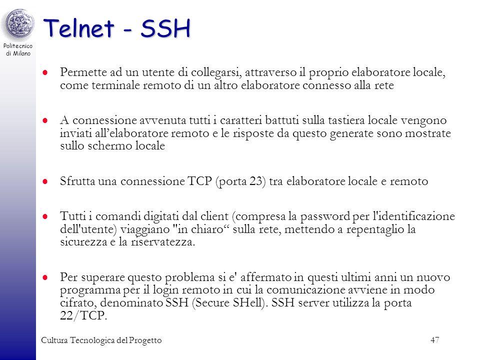 Politecnico di Milano Cultura Tecnologica del Progetto47 Telnet - SSH Permette ad un utente di collegarsi, attraverso il proprio elaboratore locale, c