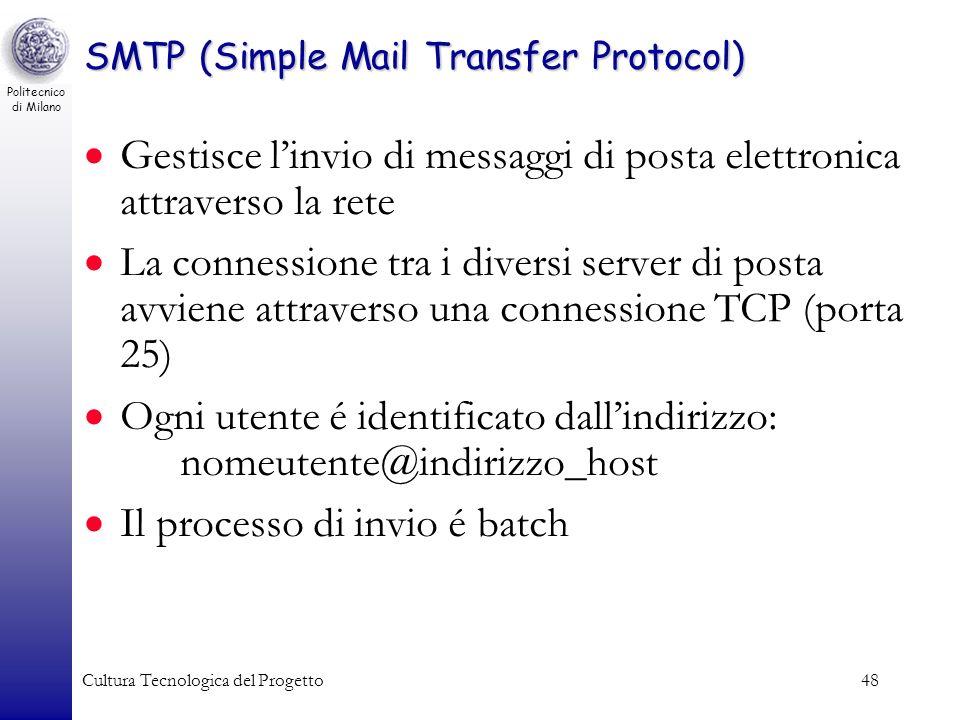 Politecnico di Milano Cultura Tecnologica del Progetto48 SMTP (Simple Mail Transfer Protocol) Gestisce linvio di messaggi di posta elettronica attrave