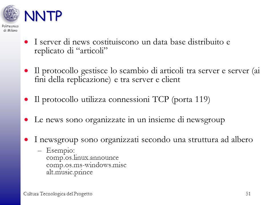 Politecnico di Milano Cultura Tecnologica del Progetto51 NNTP I server di news costituiscono un data base distribuito e replicato di articoli Il proto