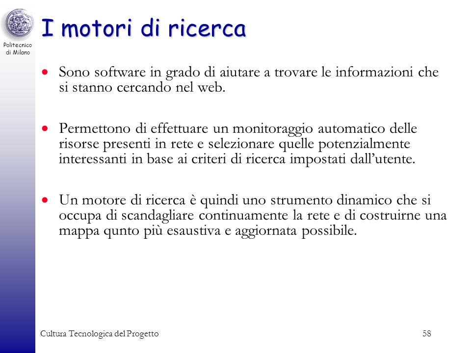 Politecnico di Milano Cultura Tecnologica del Progetto58 I motori di ricerca Sono software in grado di aiutare a trovare le informazioni che si stanno