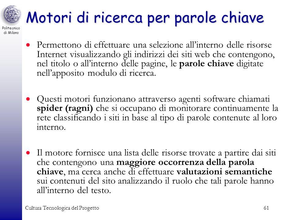 Politecnico di Milano Cultura Tecnologica del Progetto61 Motori di ricerca per parole chiave Permettono di effettuare una selezione allinterno delle r