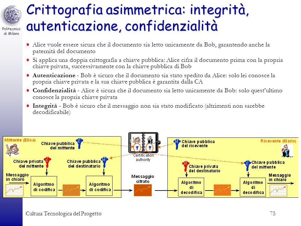 Politecnico di Milano Cultura Tecnologica del Progetto75 Crittografia asimmetrica: integrità, autenticazione, confidenzialità Alice vuole essere sicur