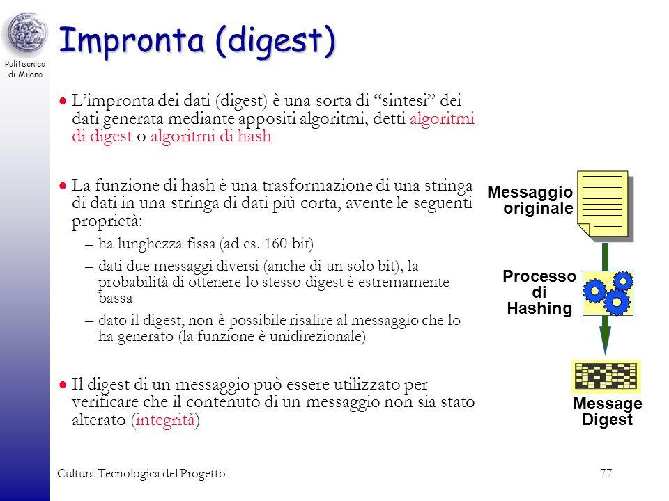 Politecnico di Milano Cultura Tecnologica del Progetto77 Impronta (digest) Limpronta dei dati (digest) è una sorta di sintesi dei dati generata median