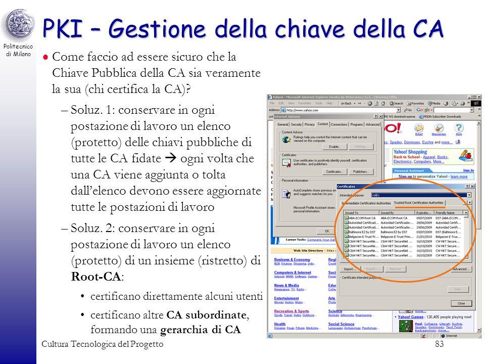 Politecnico di Milano Cultura Tecnologica del Progetto83 PKI – Gestione della chiave della CA Come faccio ad essere sicuro che la Chiave Pubblica dell
