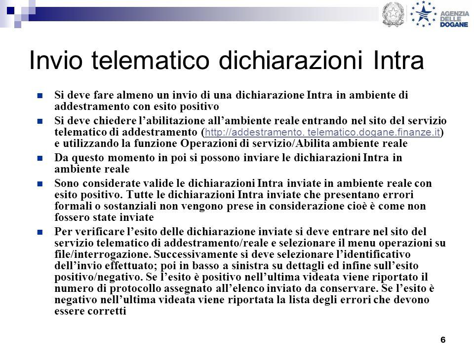 6 Invio telematico dichiarazioni Intra Si deve fare almeno un invio di una dichiarazione Intra in ambiente di addestramento con esito positivo Si deve