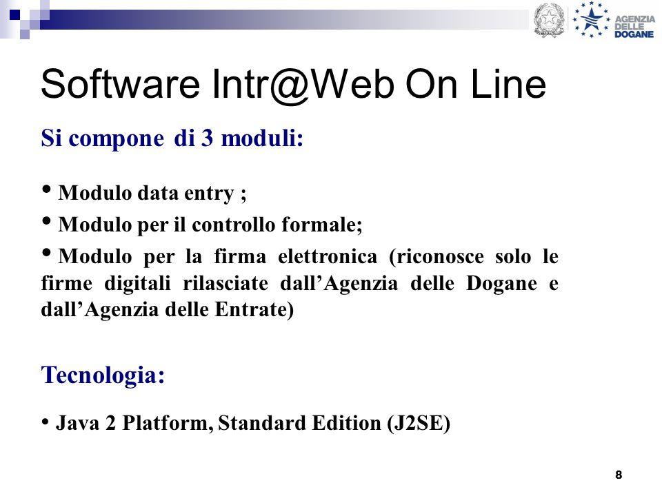 8 Software Intr@Web On Line Si compone di 3 moduli: Modulo data entry ; Modulo per il controllo formale; Modulo per la firma elettronica (riconosce so