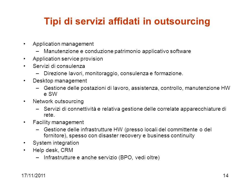 17/11/201114 Tipi di servizi affidati in outsourcing Application management –Manutenzione e conduzione patrimonio applicativo software Application ser