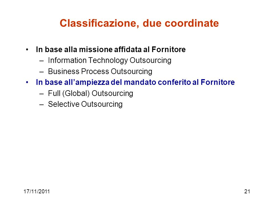 17/11/201121 Classificazione, due coordinate In base alla missione affidata al Fornitore –Information Technology Outsourcing –Business Process Outsour
