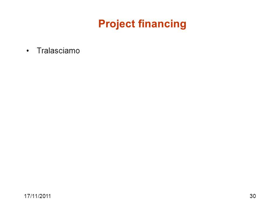 17/11/201130 Project financing Tralasciamo