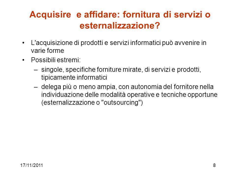 17/11/20118 Acquisire e affidare: fornitura di servizi o esternalizzazione? L'acquisizione di prodotti e servizi informatici può avvenire in varie for