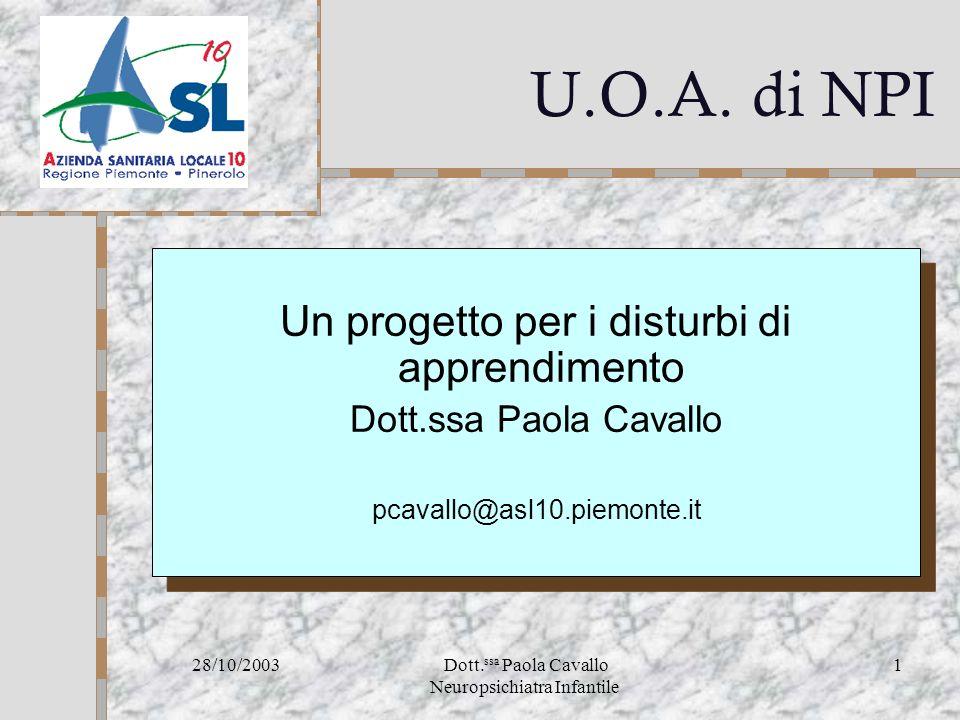 28/10/2003 Dott.ssa Paola Cavallo Neuropsichiatra Infantile 1 U.O.A.
