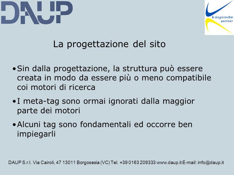 DAUP S.r.l. Via Cairoli, 47 13011 Borgosesia (VC) Tel. +39 0163 209333 www.daup.it E-mail: info@daup.it La progettazione del sito Sin dalla progettazi