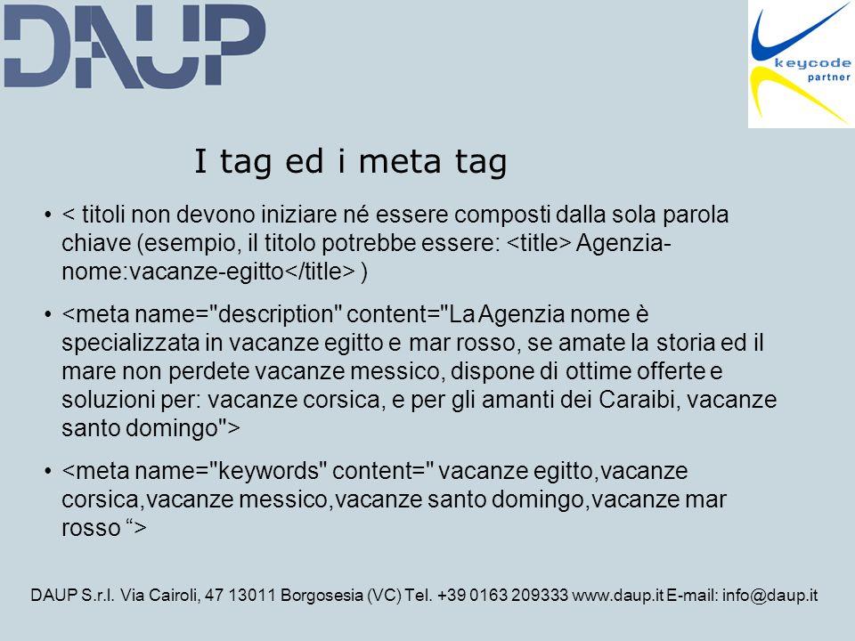 DAUP S.r.l. Via Cairoli, 47 13011 Borgosesia (VC) Tel. +39 0163 209333 www.daup.it E-mail: info@daup.it I tag ed i meta tag Agenzia- nome:vacanze-egit