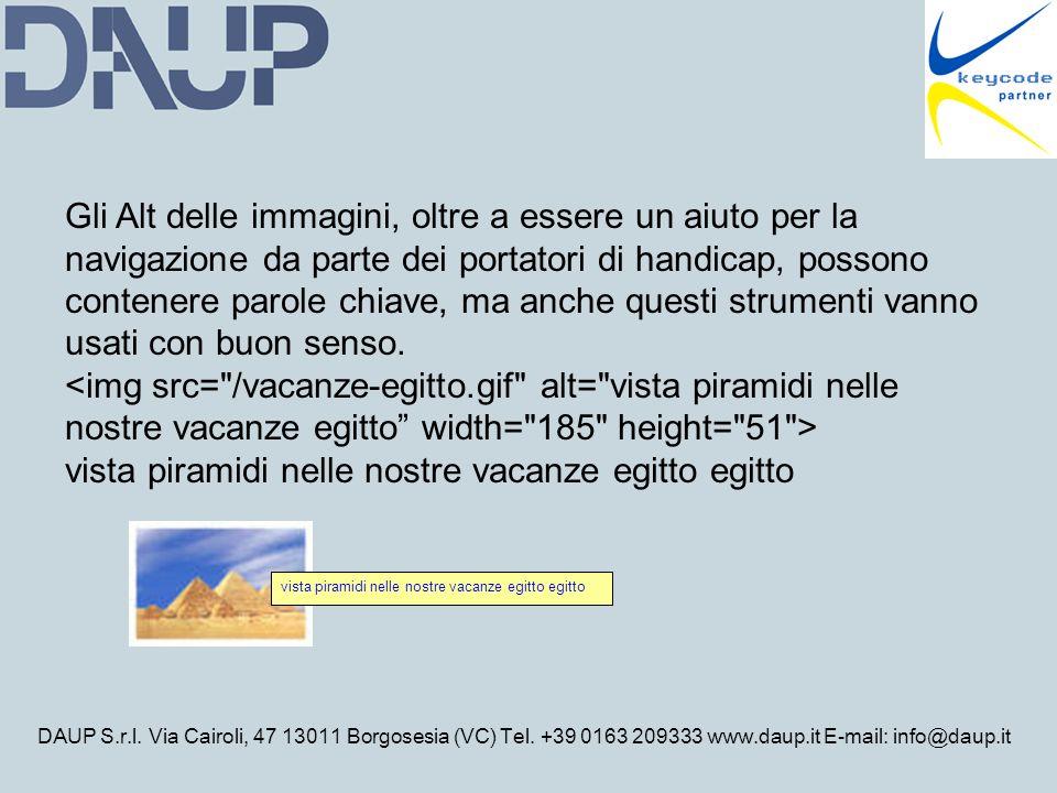 DAUP S.r.l. Via Cairoli, 47 13011 Borgosesia (VC) Tel. +39 0163 209333 www.daup.it E-mail: info@daup.it Gli Alt delle immagini, oltre a essere un aiut