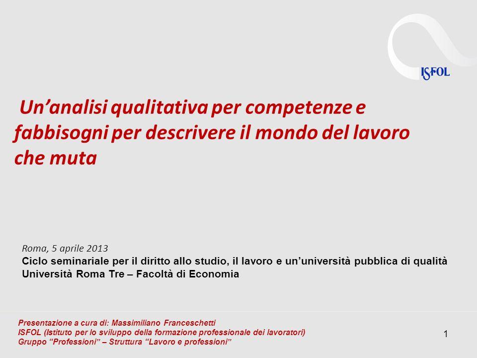 1 Unanalisi qualitativa per competenze e fabbisogni per descrivere il mondo del lavoro che muta Roma, 5 aprile 2013 Ciclo seminariale per il diritto a