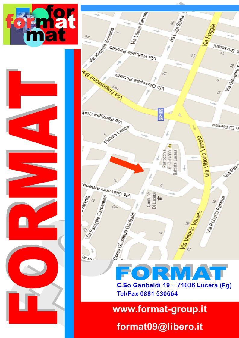 C.So Garibaldi 19 – 71036 Lucera (Fg) Tel/Fax 0881 530664 www.format-group.it format09@libero.it