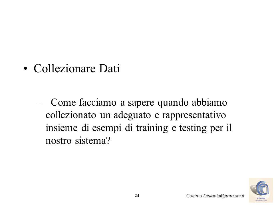 24 Cosimo.Distante@imm.cnr.it Collezionare Dati –Come facciamo a sapere quando abbiamo collezionato un adeguato e rappresentativo insieme di esempi di