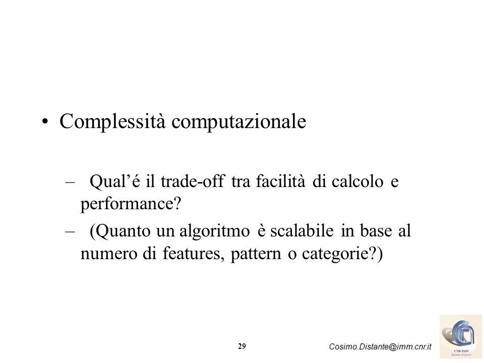 29 Cosimo.Distante@imm.cnr.it Complessità computazionale –Qualé il trade-off tra facilità di calcolo e performance? –(Quanto un algoritmo è scalabile