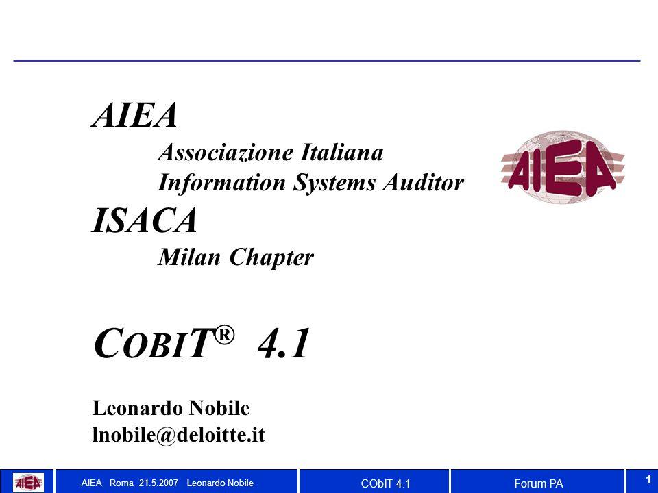 Forum PACObIT 4.1 AIEA Roma 21.5.2007 Leonardo Nobile 1 AIEA Associazione Italiana Information Systems Auditor ISACA Milan Chapter C OBI T ® 4.1 Leonardo Nobile lnobile@deloitte.it
