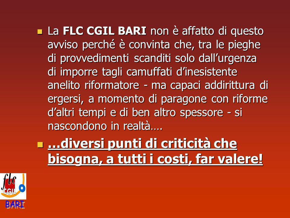 La FLC CGIL BARI non è affatto di questo avviso perché è convinta che, tra le pieghe di provvedimenti scanditi solo dallurgenza di imporre tagli camuf