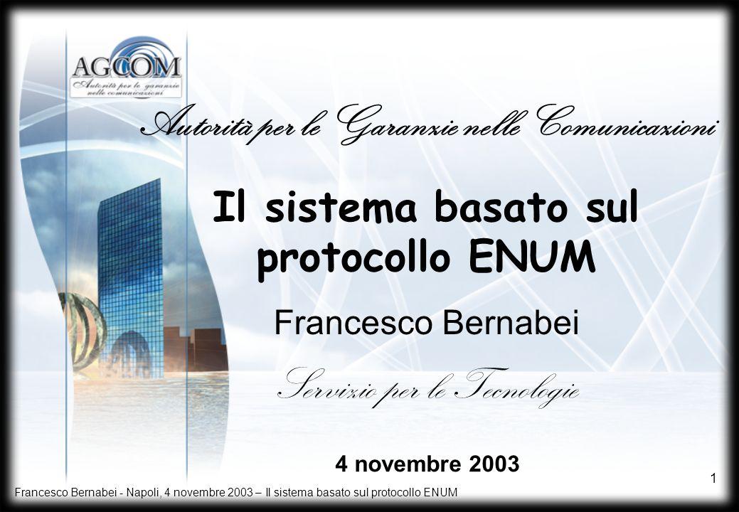 Francesco Bernabei - Napoli, 4 novembre 2003 – Il sistema basato sul protocollo ENUM 1 Il sistema basato sul protocollo ENUM Francesco Bernabei Autori