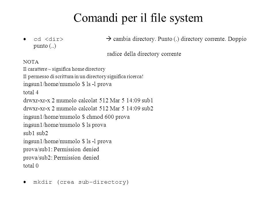 Comandi per il file system cd cambia directory. Punto (.) directory corrente. Doppio punto (..) radice della directory corrente NOTA Il carattere ~ si
