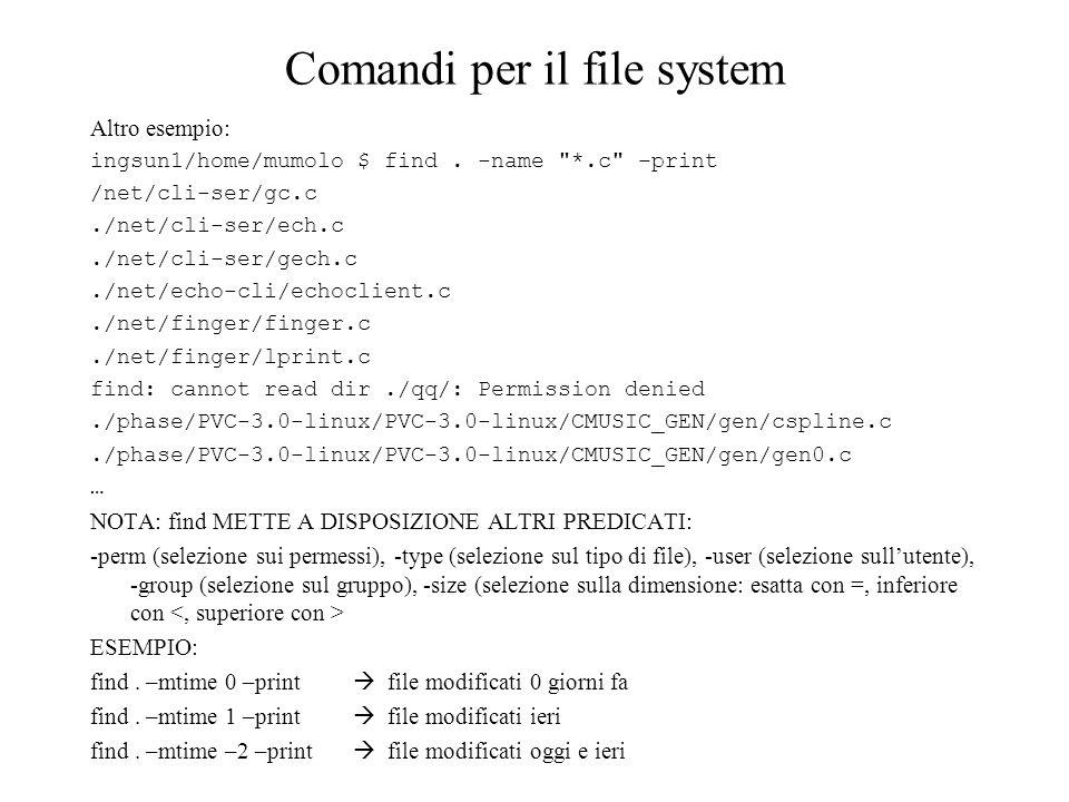 Comandi per il file system Altro esempio: ingsun1/home/mumolo $ find. -name
