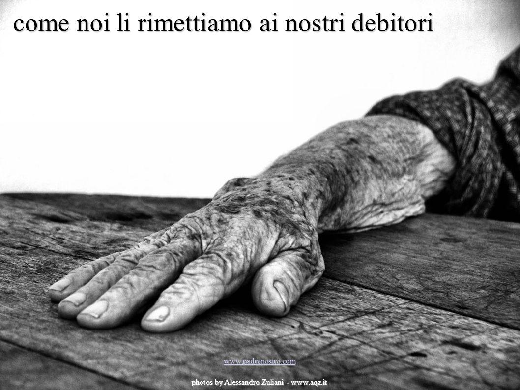 come noi li rimettiamo ai nostri debitori www.padrenostro.com photos by Alessandro Zuliani - www.aqz.it