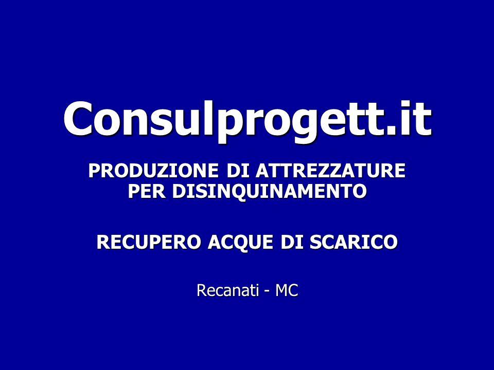 Consulprogett.it PRODUZIONE DI ATTREZZATURE PER DISINQUINAMENTO RECUPERO ACQUE DI SCARICO Recanati - MC