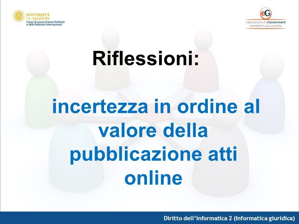Diritto dellinformatica 2 (Informatica giuridica) Riflessioni: incertezza in ordine al valore della pubblicazione atti online