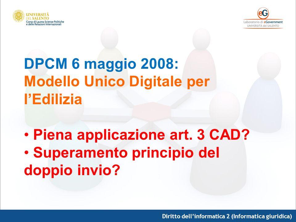 Diritto dellinformatica 2 (Informatica giuridica) DPCM 6 maggio 2008: Modello Unico Digitale per lEdilizia Piena applicazione art. 3 CAD? Superamento