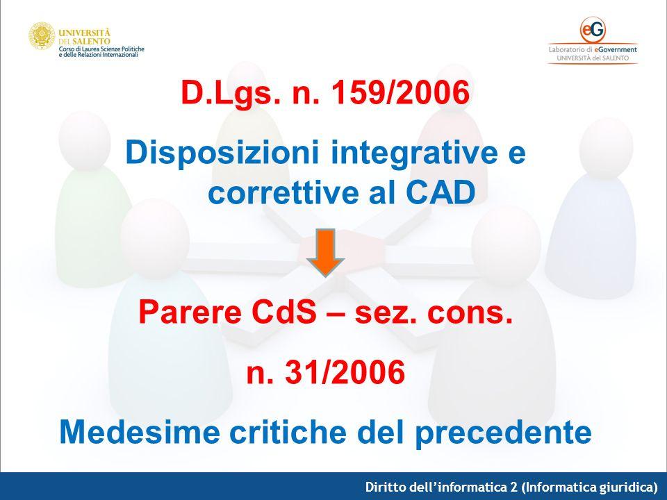 Diritto dellinformatica 2 (Informatica giuridica) D.Lgs. n. 159/2006 Disposizioni integrative e correttive al CAD Parere CdS – sez. cons. n. 31/2006 M