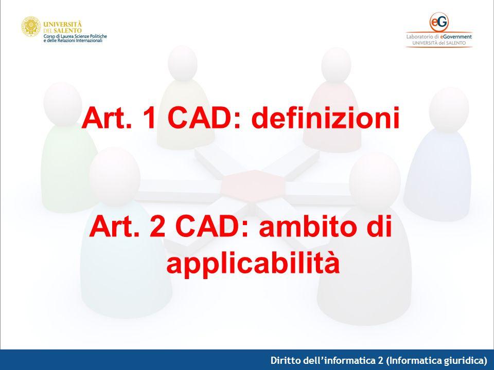 Art. 1 CAD: definizioni Art. 2 CAD: ambito di applicabilità
