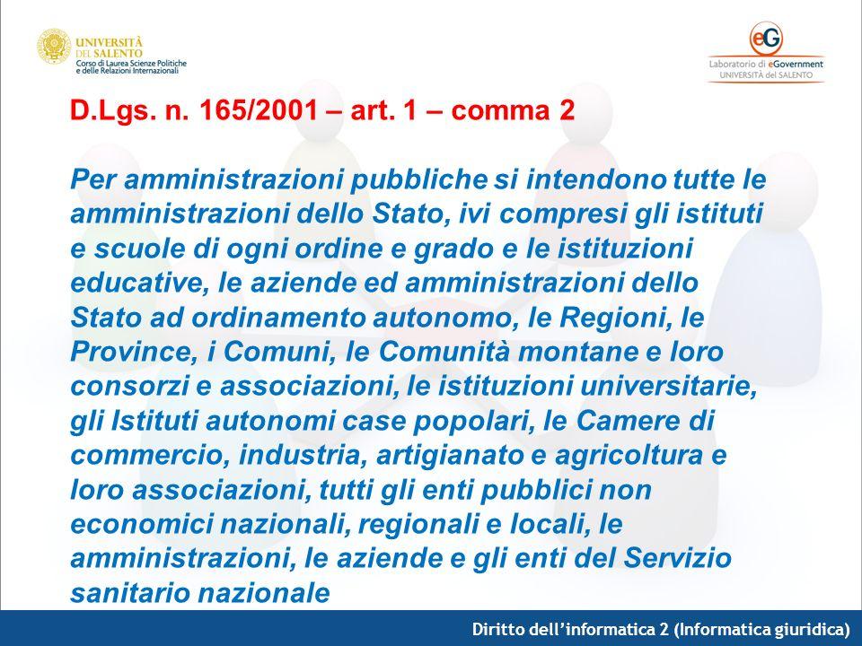 Diritto dellinformatica 2 (Informatica giuridica) D.Lgs. n. 165/2001 – art. 1 – comma 2 Per amministrazioni pubbliche si intendono tutte le amministra