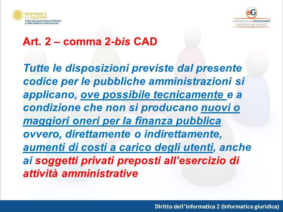 Diritto dellinformatica 2 (Informatica giuridica) Art. 2 – comma 2-bis CAD Tutte le disposizioni previste dal presente codice per le pubbliche amminis