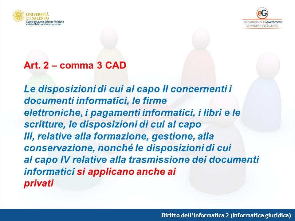 Diritto dellinformatica 2 (Informatica giuridica) Art. 2 – comma 3 CAD Le disposizioni di cui al capo II concernenti i documenti informatici, le firme