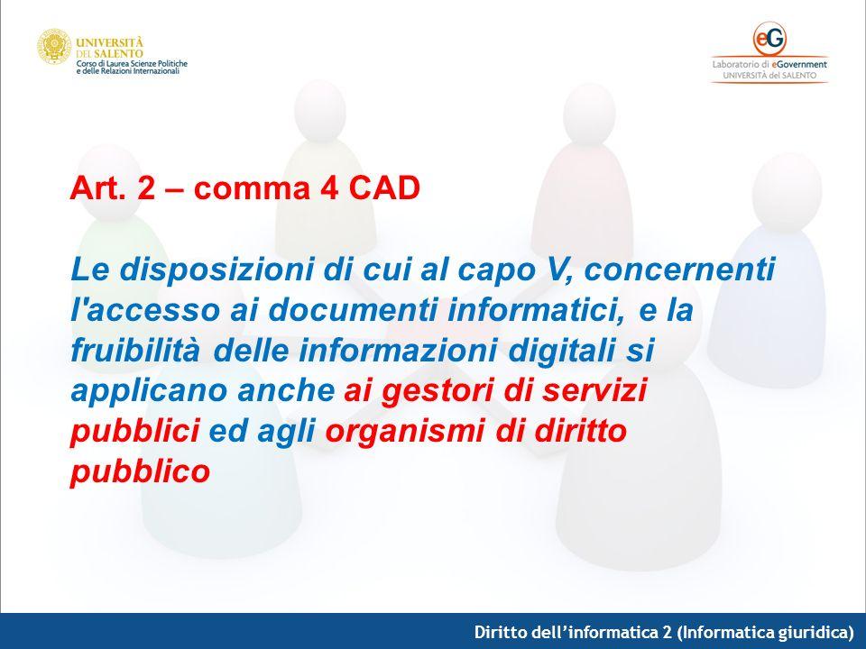 Diritto dellinformatica 2 (Informatica giuridica) Art. 2 – comma 4 CAD Le disposizioni di cui al capo V, concernenti l'accesso ai documenti informatic