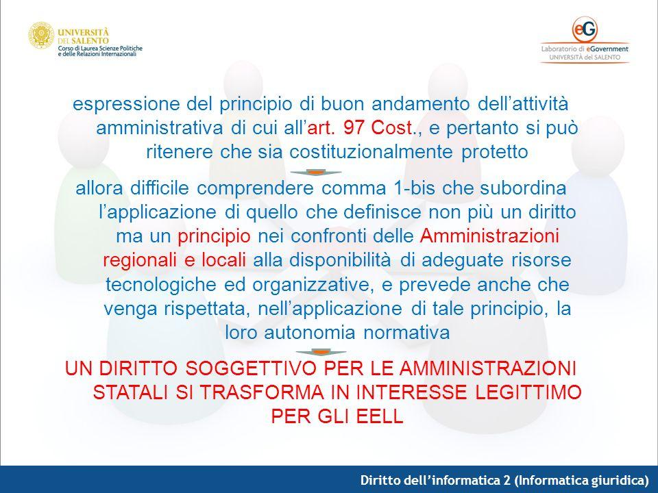 Diritto dellinformatica 2 (Informatica giuridica) espressione del principio di buon andamento dellattività amministrativa di cui allart. 97 Cost., e p