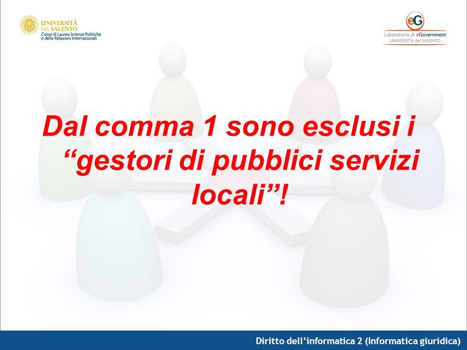 Diritto dellinformatica 2 (Informatica giuridica) Dal comma 1 sono esclusi i gestori di pubblici servizi locali!