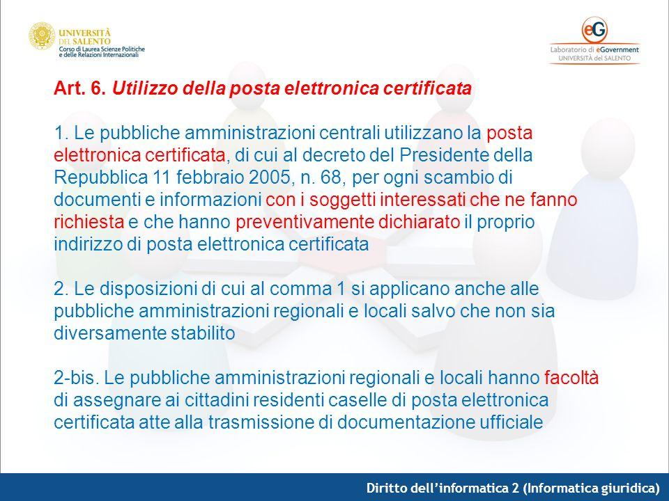 Diritto dellinformatica 2 (Informatica giuridica) Art. 6. Utilizzo della posta elettronica certificata 1. Le pubbliche amministrazioni centrali utiliz