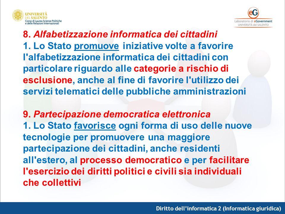 8. Alfabetizzazione informatica dei cittadini 1. Lo Stato promuove iniziative volte a favorire l'alfabetizzazione informatica dei cittadini con partic