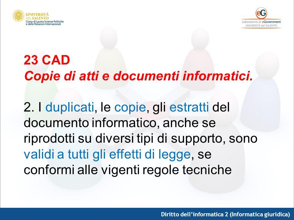 Diritto dellinformatica 2 (Informatica giuridica) 23 CAD Copie di atti e documenti informatici. 2. I duplicati, le copie, gli estratti del documento i