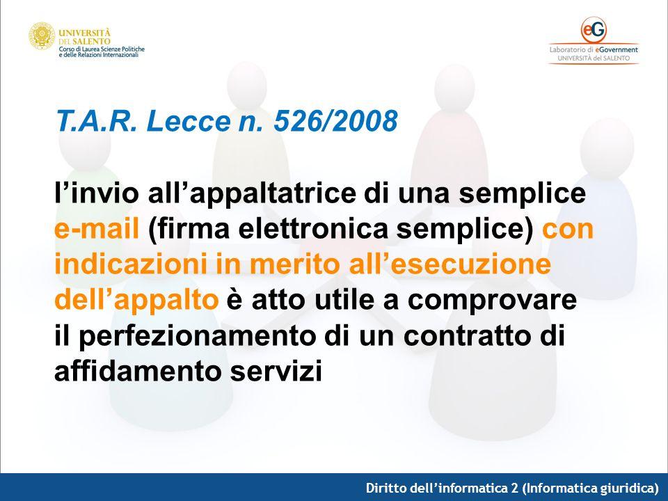 Diritto dellinformatica 2 (Informatica giuridica) T.A.R. Lecce n. 526/2008 linvio allappaltatrice di una semplice e-mail (firma elettronica semplice)