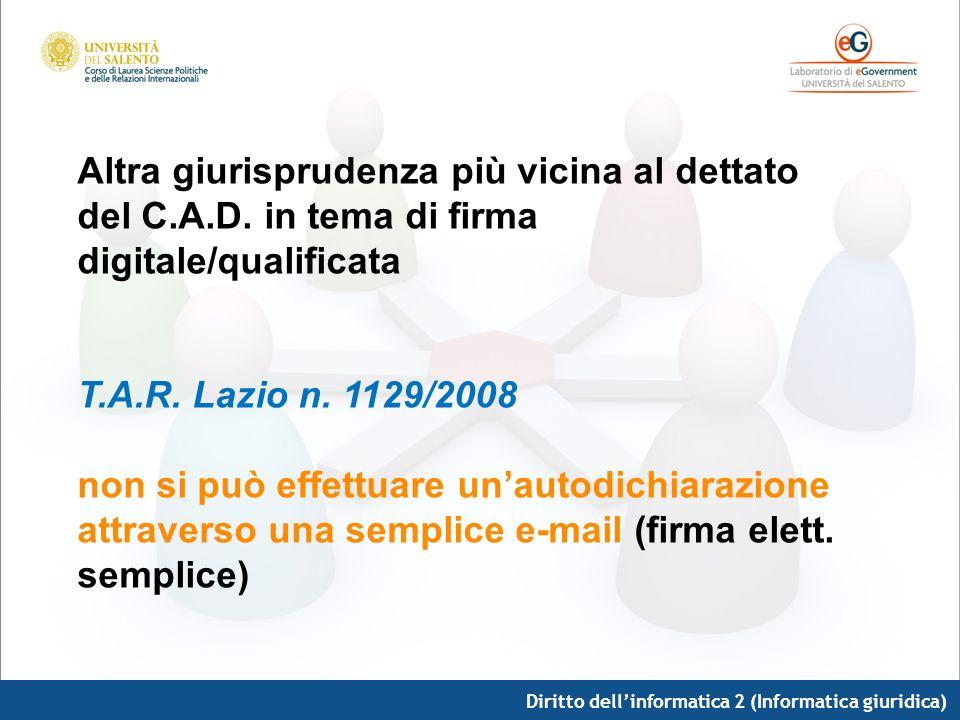 Diritto dellinformatica 2 (Informatica giuridica) Altra giurisprudenza più vicina al dettato del C.A.D. in tema di firma digitale/qualificata T.A.R. L