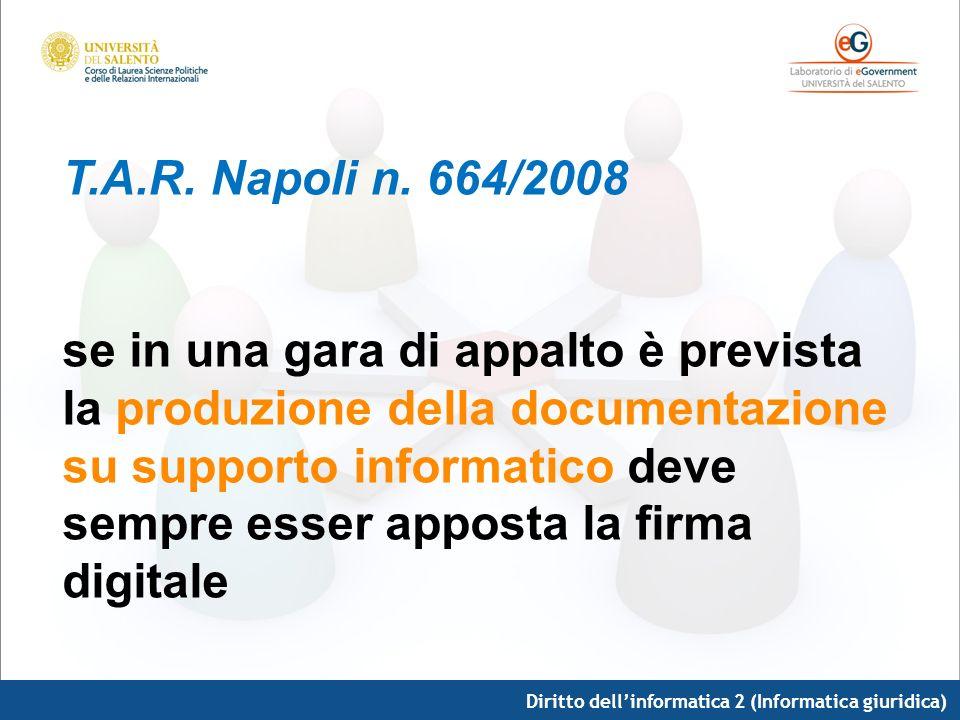 Diritto dellinformatica 2 (Informatica giuridica) T.A.R. Napoli n. 664/2008 se in una gara di appalto è prevista la produzione della documentazione su
