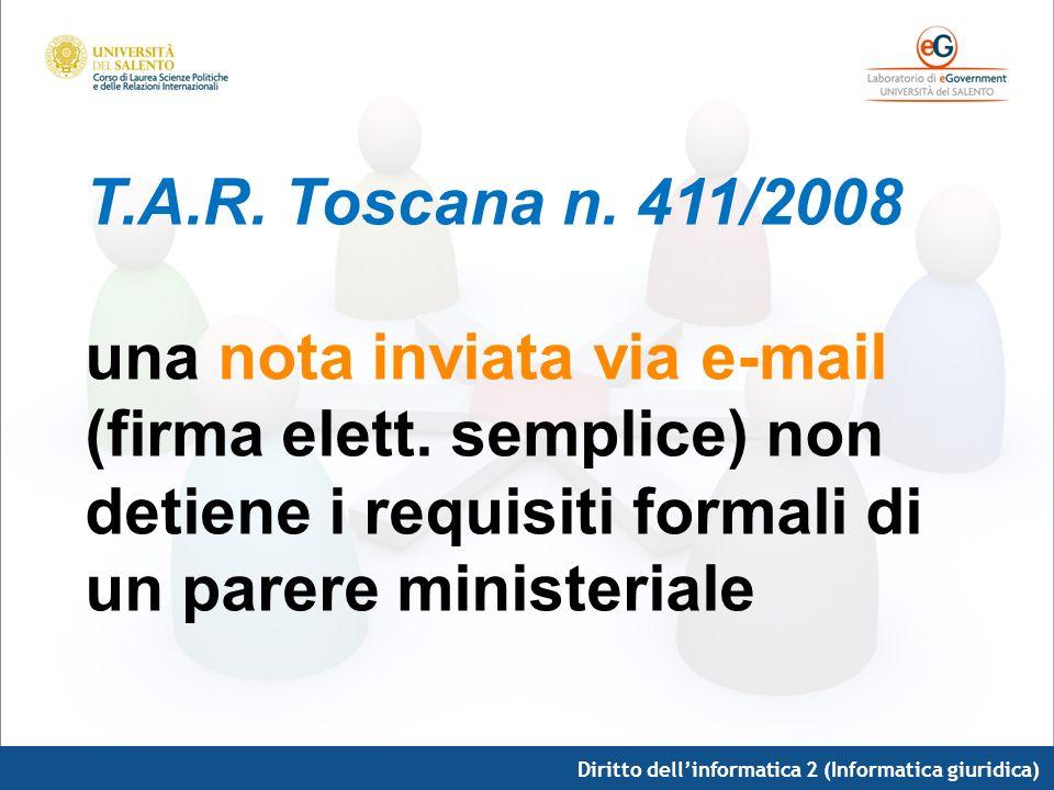Diritto dellinformatica 2 (Informatica giuridica) T.A.R. Toscana n. 411/2008 una nota inviata via e-mail (firma elett. semplice) non detiene i requisi